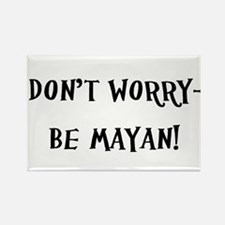 Don't Worry- Be Mayan! Rectangle Magnet