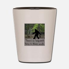 SASQUATCH LIVING IN THESE WOODS Shot Glass