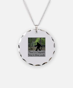 SASQUATCH LIVING IN THESE WOODS Necklace