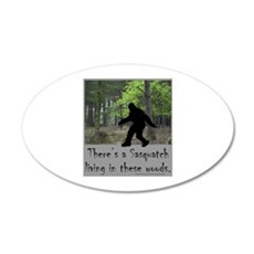 SASQUATCH LIVING IN THESE WOODS 20x12 Oval Wall De