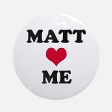 Matt Loves Me Round Ornament