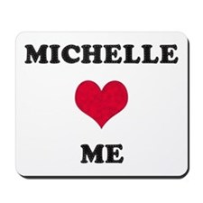 Michelle Loves Me Mousepad