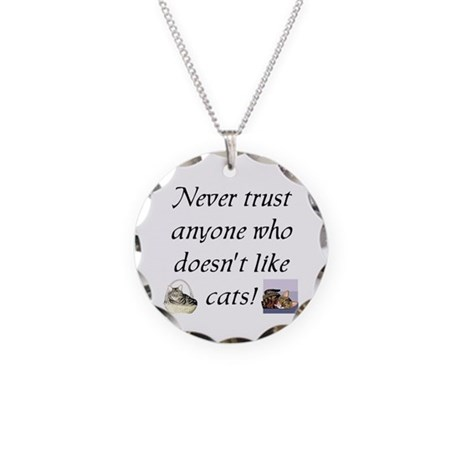 Never Trust ... Cats Necklace Circle Charm