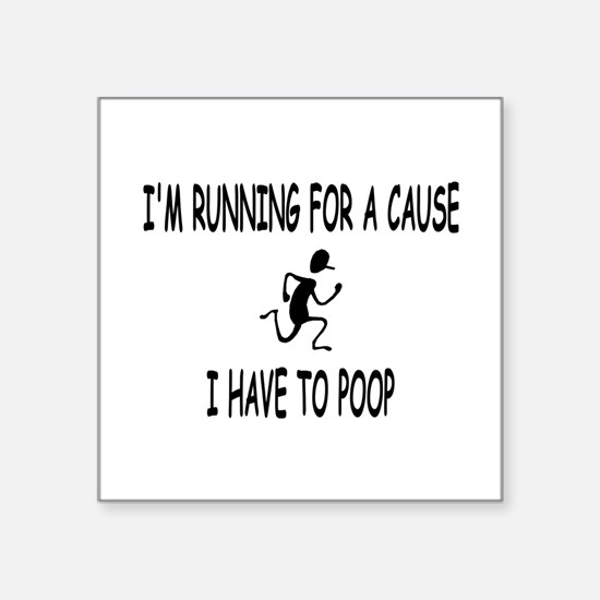 """I'm running for a cause, poop! Square Sticker 3"""" x"""