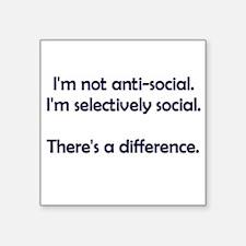 I'm not anti-social. I'm selectively social. Squar