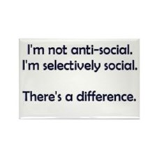 I'm not anti-social. I'm selectively social. Recta