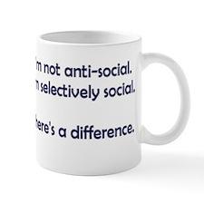 I'm not anti-social. I'm selectively social. Mug
