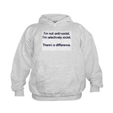 I'm not anti-social. I'm selectively social. Hoodie
