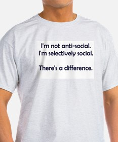 I'm not anti-social. I'm selectively social. T-Shirt