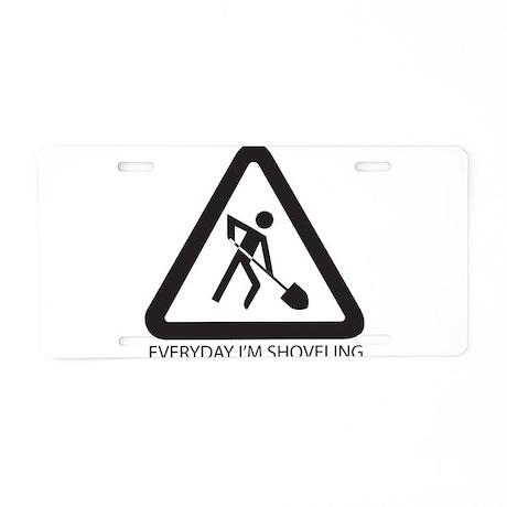 Everyday Im Shoveling Aluminum License Plate