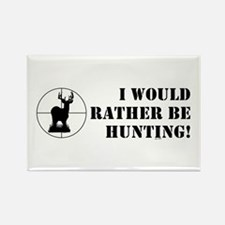 I WOULD RATHER BE HUNTING! Rectangle Magnet