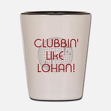 CLUBBIN LIKE LOHAN Shot Glass