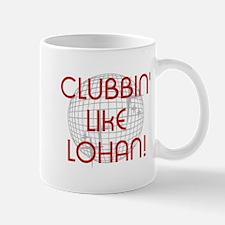 CLUBBIN LIKE LOHAN Mug