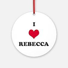 I Love Rebecca Round Ornament