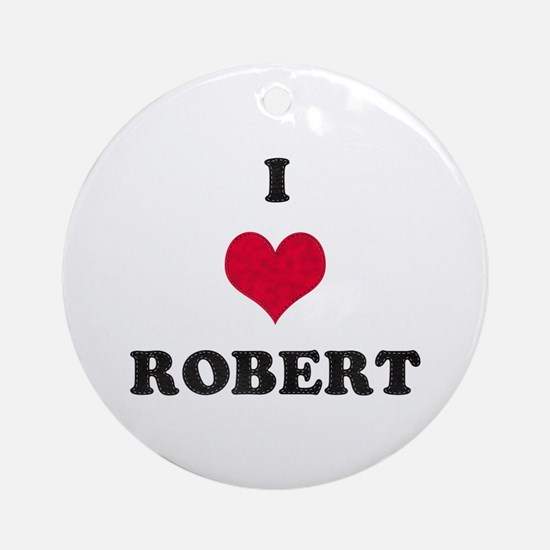 I Love Robert Round Ornament
