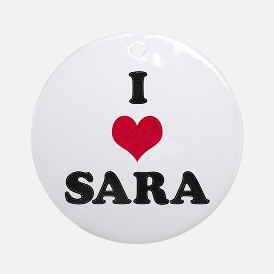 I Love Sara Round Ornament
