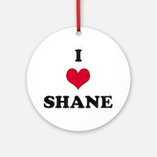 I Love Shane Round Ornament