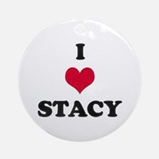 I Love Stacy Round Ornament