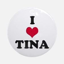 I Love Tina Round Ornament