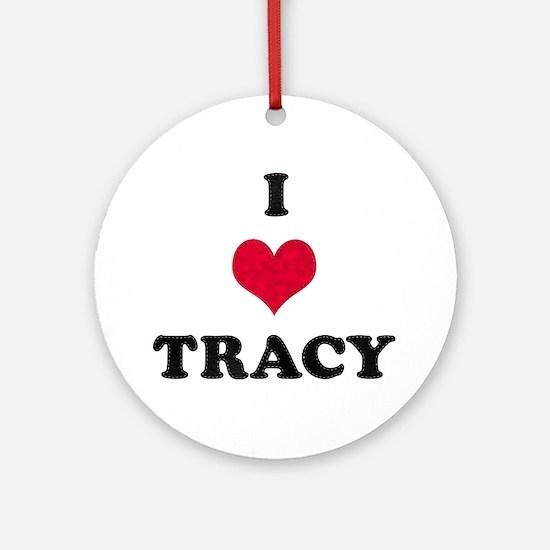 I Love Tracy Round Ornament
