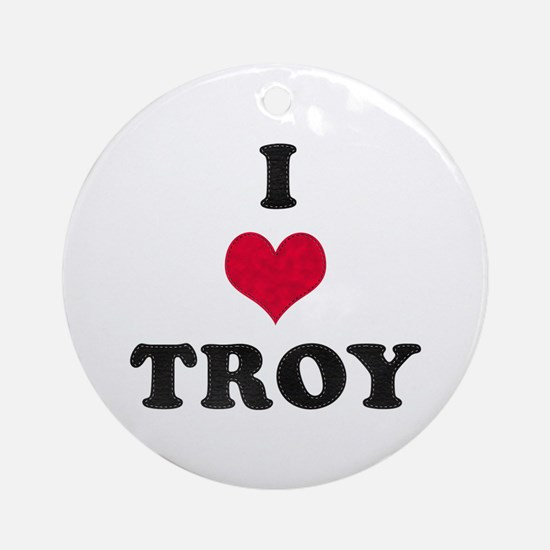 I Love Troy Round Ornament
