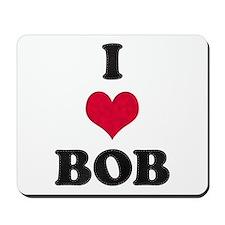 I Love Bob Mousepad