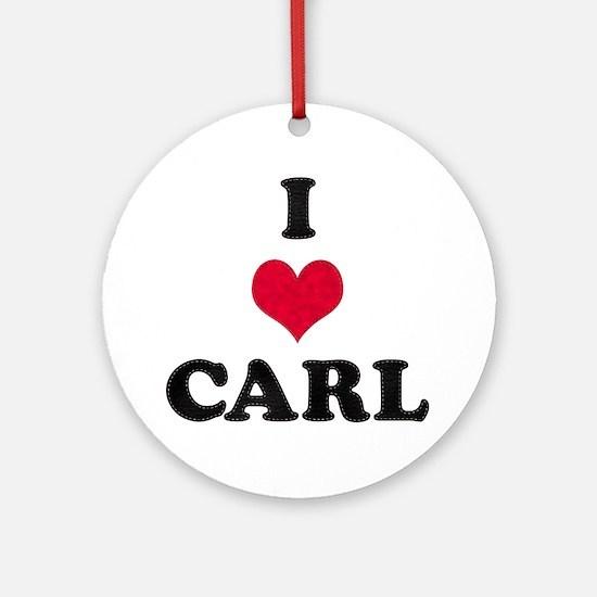 I Love Carl Round Ornament