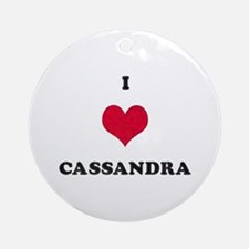 I Love Cassandra Round Ornament
