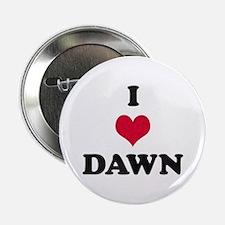 I Love Dawn Button