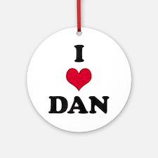 I Love Dan Round Ornament
