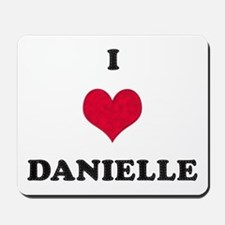 I Love Danielle Mousepad