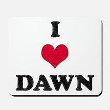 I Love Dawn Mousepad