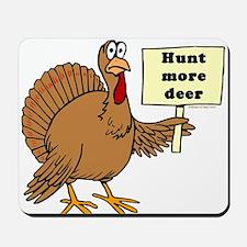 Turkey: Hunt More Deer Mousepad
