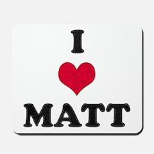 I Love Matt Mousepad
