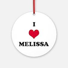 I Love Melissa Round Ornament