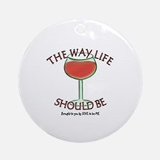 WINE - THE WAY LIFE SHOULD BE Ornament (Round)