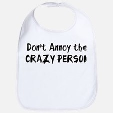 Don't Annoy the CRAZY PERSON Bib