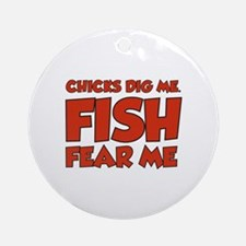 Chicks Dig Me Fish Fear Me Ornament (Round)