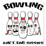 FIN-bowling-aint-sissies.png Square Car Magnet 3