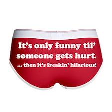 Then itt's freakin' hilarious! Women's Boy Brief