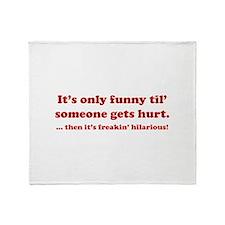 Then itt's freakin' hilarious! Throw Blanket