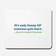 Then it's freakin' hilarious! Mousepad