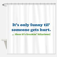 Then it's freakin' hilarious! Shower Curtain
