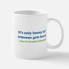 Then it's freakin' hilarious! Mug