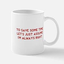 I'm Always Right Small Mugs