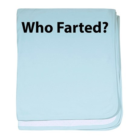 Who Farted ? baby blanket