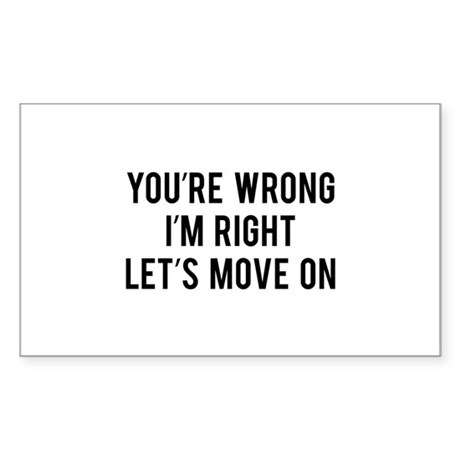 You're Wrong. I'm Rright. Let's Move On. Sticker (