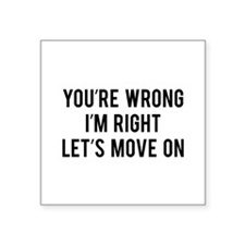 You're Wrong. I'm Rright. Let's Move On. Square St