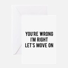 You're Wrong. I'm Rright. Let's Move On. Greeting