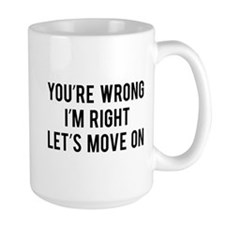 You're Wrong. I'm Rright. Let's Move On. Mug